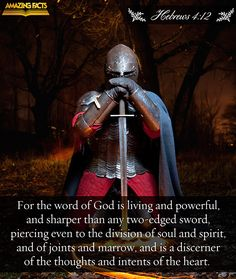 For the word of God is quick, and powerful, and sharper than any twoedged sword, piercing even to the dividing asunder of soul and spirit, and of the joints and marrow, and is a discerner of the thoughts and intents of the heart. (Hebrews 4:12)