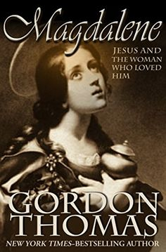 Magdalene: Jesus and the Woman Who Loved Him by Gordon Th...