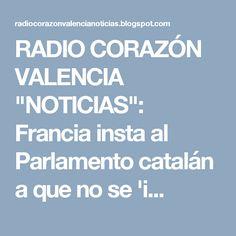 """RADIO CORAZÓN VALENCIA  """"NOTICIAS"""": Francia insta al Parlamento catalán a que no se 'i..."""