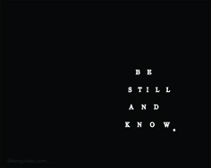 Be still and know. | lifeinquotes.com ~ More than just quotes.
