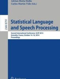 Statistical Language and Speech Processing: Second International Conference SLSP 2014 Grenoble France October 14-16 2014 Proceedings 2014th Edition free download by Laurent Besacier Adrian-Horia Dediu Carlos MartÃn-Vide ISBN: 9783319113968 with BooksBob. Fast and free eBooks download.  The post Statistical Language and Speech Processing: Second International Conference SLSP 2014 Grenoble France October 14-16 2014 Proceedings 2014th Edition Free Download appeared first on Booksbob.com.