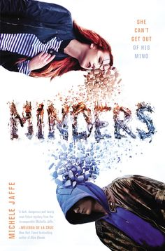 MINDERS by Michele Jaffe -- If the boy you love commits a crime, would you turn him in? What if the crime is murder? What if you saw it happen from inside his mind?