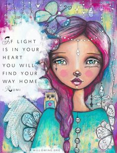"I love this quote (another one by Rumi), I've used it in my journal a lot, hope it helps/ inspires you: ""If Light is in Your Heart, You will Find Your Way Home"" - xoox oh look! a Koala! ;) xoxo"