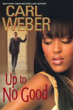 Carl Weber Books: Up To No Good - All books by Carl Weber (the author) have been a good read! Great Books To Read, I Love Books, Good Books, My Books, Urban Fiction Books, Kensington Books, African American Authors, I Love Reading, Reading Time