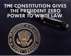 """THE CONSTITUTION...he has NO power to write law and thinks we do NOT know this.  he thinks we think executive orders are laws and must be """"obeyed"""".....and as usual, he's WRONG/ educate yourself and your friends and neighbors and their children, and tell them to educate themselves and their neighbors and their children....and on and on and on.  this is OUR country and HE IS AN EMPLOYEE!"""