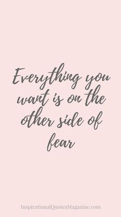 Everything you want is on the other side of fear! #inspirationalquote