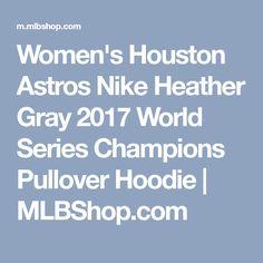 Women's Houston Astros Nike Heather Gray 2017 World Series Champions Pullover Hoodie   MLBShop.com