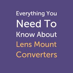Everything You Need To Know About Lens Mount Converters: Mix and match, and expand your creative options! ~ Adorama Learning Center ~ #photography #lenses #learn #howto