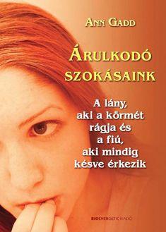 Ann Gadd: Árulkodó szokásaink by Bioenergetic Kiadó - issuu Lany, Sensory Integration, New Life, Reiki, Make It Simple, Coaching, Names, Author, Learning