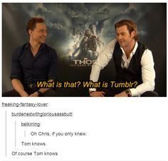 Tom's secretly lurking on Tumblr...learning all of our secrets...