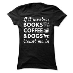 Books, Coffee and Dogs T Shirts, Hoodies. Check price ==► https://www.sunfrog.com/Hobby/Books-Coffee-and-Dogs-Ladies.html?41382 $21