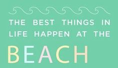 Certainly, good things happen at the beach.