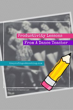 Marley Majcher, The Profit Goddess! shares 10 things she learned about productivity, accountability and discipline from a dance teacher.