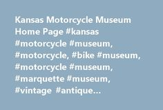 Kansas Motorcycle Museum Home Page #kansas #motorcycle #museum, #motorcycle, #bike #museum, #motorcycle #museum, #marquette #museum, #vintage #antique #motorcycles, #stan #engdahl, http://idaho.nef2.com/kansas-motorcycle-museum-home-page-kansas-motorcycle-museum-motorcycle-bike-museum-motorcycle-museum-marquette-museum-vintage-antique-motorcycles-stan-engdahl/  #MUSEUM HOURS: Monday through Saturday, 10 a.m. – 5:00 p.m. and Sundays, 11:00 – 5:00 p.m. Closed holidays. The Kansas Motorcycle…