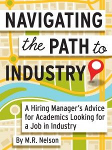Navigating the Path to Industry, by M. R. Nelson: a short ebook with a hiring manager's advice on how to run a job search for a non-academic job