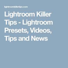 Lightroom Killer Tips - Lightroom Presets, Videos, Tips and News
