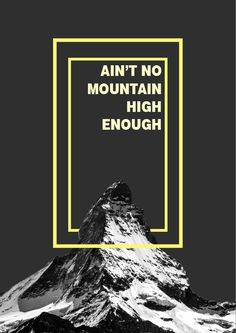 """This is the first work of my journey to learn more about graphic design. I make a #poster with a quote taken from Marvin Gaye & Tammi Terrell's song called """"Ain't No Mountain High Enough""""."""