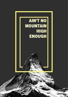 Ain't No Mountain High Enough #Mountain #Poster #Design #Idea #Project