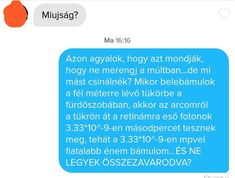 A múltban élsz te is, bocs, hogy szóltam. Dicsértessék! Még több ilyen➡️ @igazsagottothmatenak Stupid Memes, Funny Jokes, Mess Up, Mind Blown, Sarcasm, Picture Video, Haha, Comedy, Messages