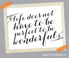 """Life does not have to be perfect to be wonderful."" ~ Annette Funicello"