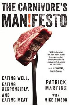 The+Carnivore's+Manifesto:+Eating+Well,+Eating+Responsibly,+and+Eating+Meat