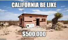 california housing meme - California Be $500,000 motion California Living, California Homes, Funny Yugioh Cards, House Meme, Meanwhile In America, Cool Pictures, Funny Pictures, Picture Site, Real Estate Humor
