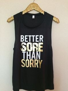 Note: Buy one size larger than you think you will need.    Better Sore Than Sorry - Muscle Tank - Ruffles with Love - Womens Fitness Clothing - Workout Tank