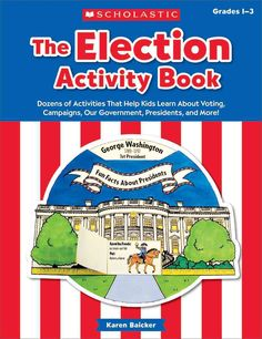 The Election Activity Book, Grades 1-3: Dozens of Activities That Help Kids Learn About Voting, Campaigns, Our Go...
