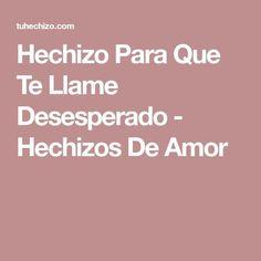 Hechizo Para Que Te Llame Desesperado - Hechizos De Amor