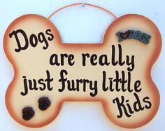 My grandma had a quote like this in her house :) I <3 dogs