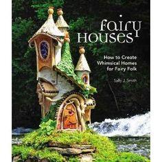 Fairy Houses : How to Create Whimsical Homes for Fairy Folk (Hardcover) (Sally J. Smith)