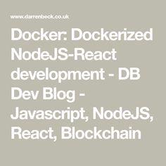 Docker: Dockerized NodeJS-React development - DB Dev Blog - Javascript, NodeJS, React, Blockchain