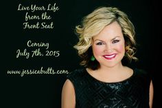 Www.jessicabutts.com is launching her book, Live Your Life from the Front seat July 7th!