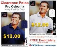 Clearance Polos - Pro Celebrity Navy & White Only: #8EP112-001 ~ Navy 100% Cotton Men's Basic Polo ~ $12.00 http://www.nafeco.com/ProductDetails?ProductID=8EP112-001-XX #8EP112-004 ~ White 100% Cotton Men's Basic Polo ~ $12.00 http://www.nafeco.com/ProductDetails?ProductID=8EP112-004-XX  Available In-Stock Only While Supplies Last. FREE Embroidery *Logo on File or Name NAFECO.com ~ 1.800.628.6233
