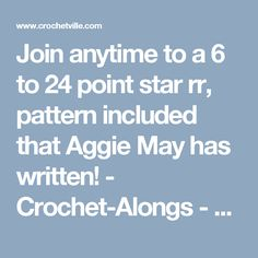 Join anytime to a 6 to 24 point star rr, pattern included that Aggie May has written! - Crochet-Alongs - Crochetville