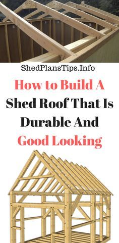 How to Build A Shed Roof That Is Durable And Good Looking