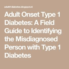 Adult Onset Type 1 Diabetes: A Field Guide to Identifying the Misdiagnosed Person with Type 1 Diabetes