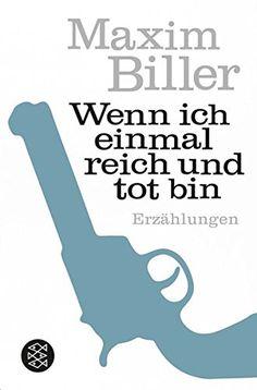 Maxim Biller, Wenn ich einmal reich und tot bin: Erzählungen | Die frühen Erzählungen Maxim Billers gehören zu seinen besten. Unbedingt lesenswert! www.redaktionsbuero-niemuth.de
