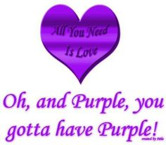 All You Need is Love - Oh, and Purple, you gotta have Purple!