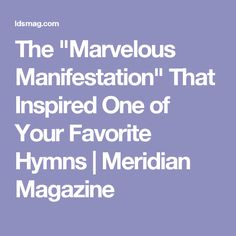 "The ""Marvelous Manifestation"" That Inspired One of Your Favorite Hymns 