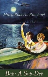 Mary Roberts Rinehart Mystery Novel ~ Bab: A Sub-Deb ~ written during the World War I era,the feel for life during that time of early 1900s, Victorian, pre-War days is well represented.