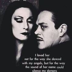 """""""I loved her not for the way she dance with my angels, but for the way the sound of her name could silence my demons"""" Gomez Addams - Addams Family Great Quotes, Quotes To Live By, Life Quotes, Inspirational Quotes, Top Quotes, Dark Love Quotes, Status Quotes, Crush Quotes, Amazing Quotes"""