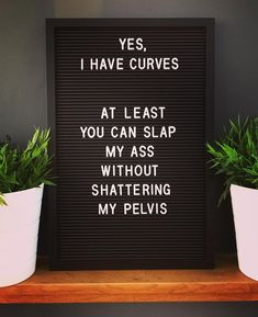 Sometimes you just got to point out your assets, right? Me Quotes Funny, Great Quotes, Quotes To Live By, Inspirational Quotes, You Make Me Smile Quotes, Motivational, Curves Quotes, Funny Signs, Laugh Out Loud