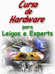 Curso de Hardware para Leigos e Experts; Veja em detalhes neste site http://www.mpsnet.net/1/544.html