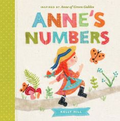 Anne's Numbers by Kelly Hill Anne Auf Green Gables, Canada For Kids, Kelly Hill, Anne Of The Island, Children's Picture Books, Penguin Random House, Walking In Nature, Graphic Organizers, Cute Illustration