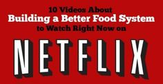 10 Videos About Building a Better Food System to Watch Right Now on Netflix  Haven't seen these yet, sharing to look up later and open for those who'd be interested.