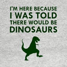 Check out this awesome 'I+Was+Told+There+Would+Be+Dinosaurs+T-Rex+Museum' design on Dinosaur Quotes, Dinosaur Life, Dinosaur Shirt, Dinosaur Funny, Cute T Rex, Cricut Monogram, Craft Images, Kid Character, Kawaii Cute