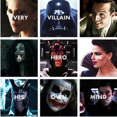 Every villain is a hero in his own mind.