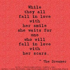 """the one who will fall in love with her scars"" -The Dreamer"