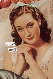 "Anne Taintor  ""Bitter? Moi!?"""